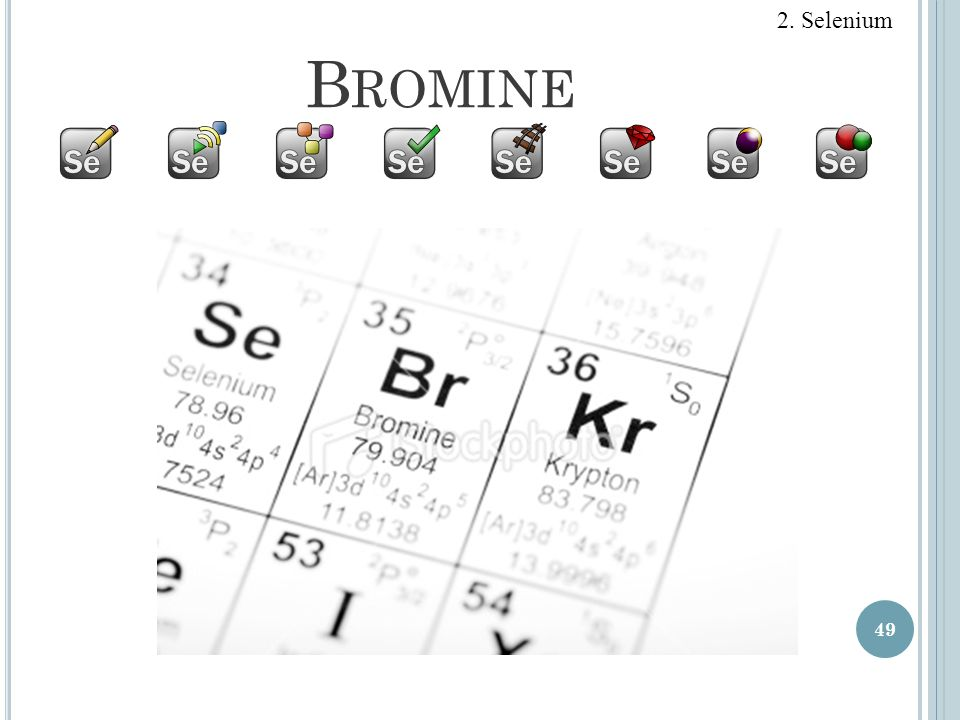 B ROMINE 49 2. Selenium