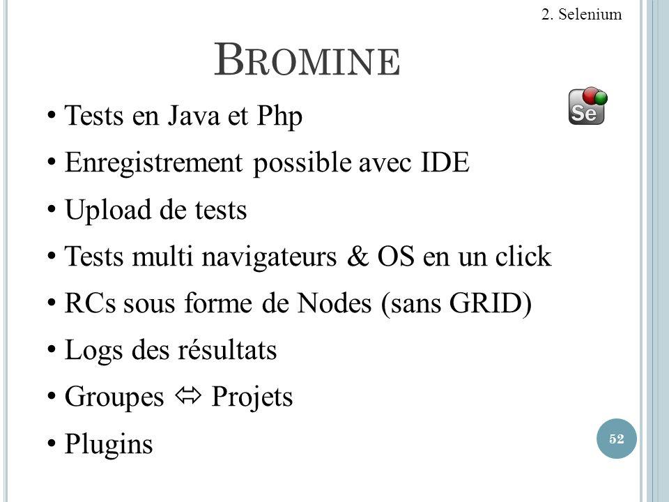 B ROMINE 52 2. Selenium Tests en Java et Php Enregistrement possible avec IDE Upload de tests Tests multi navigateurs & OS en un click RCs sous forme