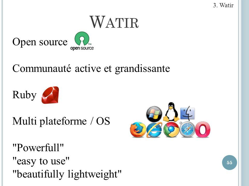 W ATIR 55 3. Watir Open source Communauté active et grandissante Ruby Multi plateforme / OS