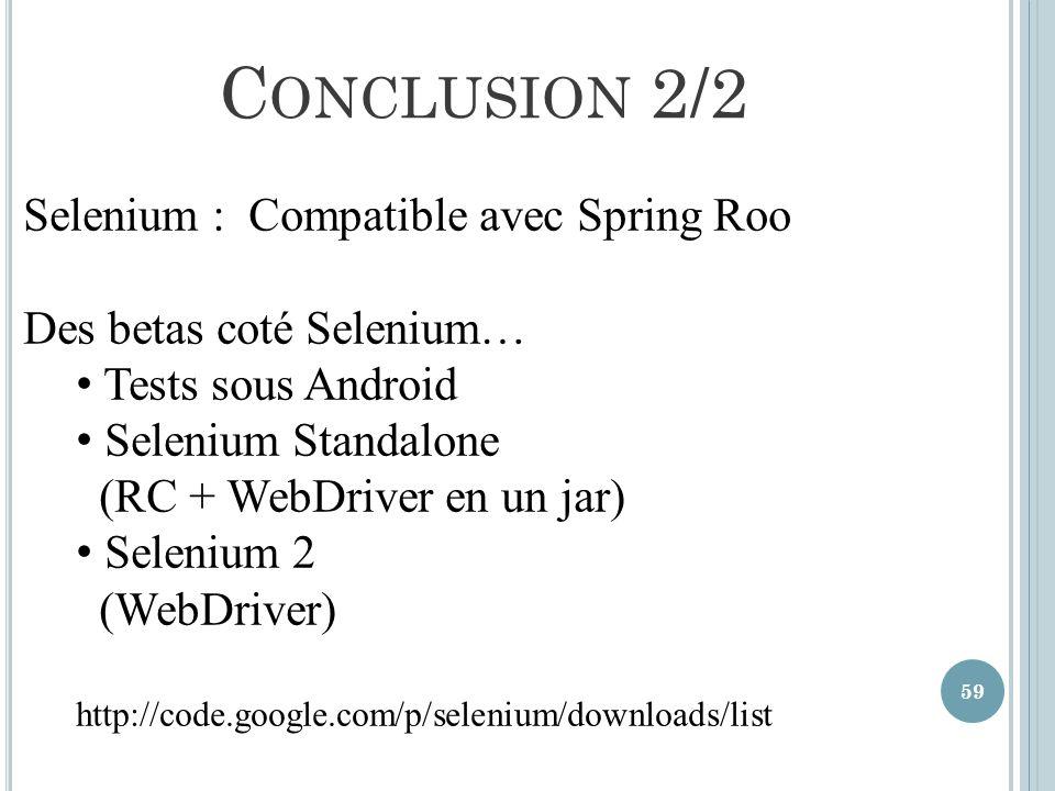 59 C ONCLUSION 2/2 Selenium : Compatible avec Spring Roo Des betas coté Selenium… Tests sous Android Selenium Standalone (RC + WebDriver en un jar) Se