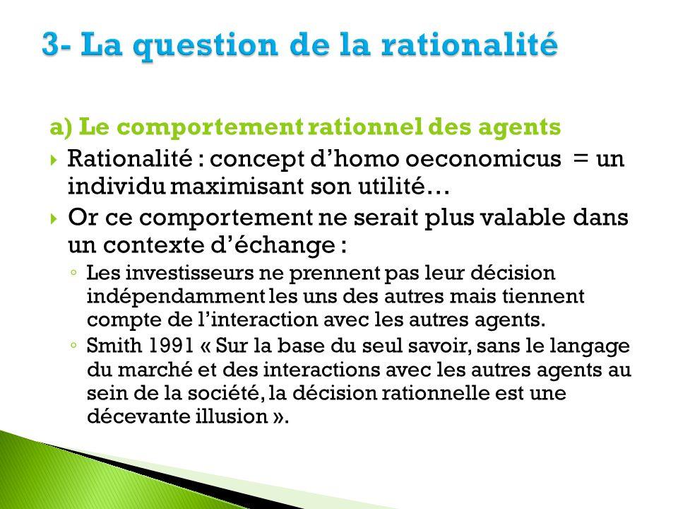 a) Le comportement rationnel des agents Rationalité : concept dhomo oeconomicus = un individu maximisant son utilité… Or ce comportement ne serait plu