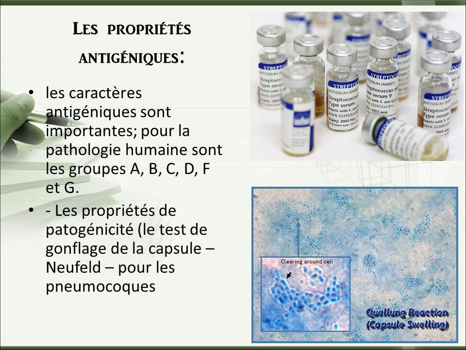 Les propriétés antigéniques : les caractères antigéniques sont importantes; pour la pathologie humaine sont les groupes A, B, C, D, F et G.