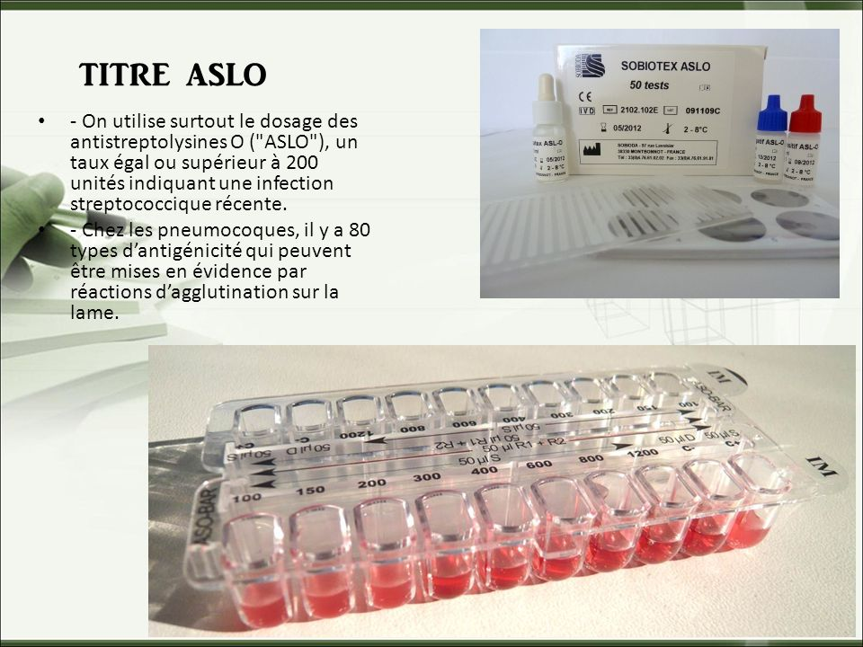 TITRE ASLO - On utilise surtout le dosage des antistreptolysines O (