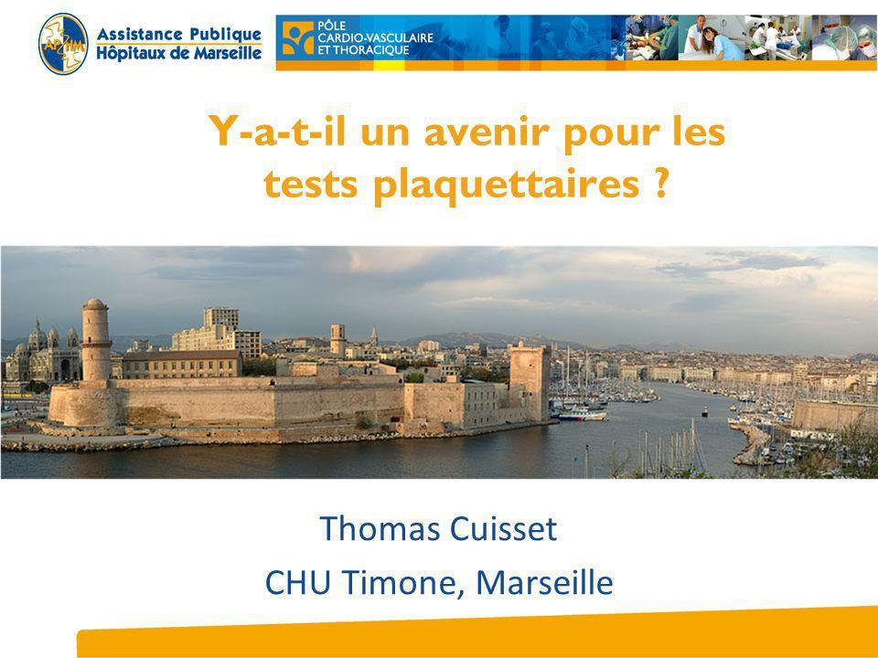 Y-a-t-il un avenir pour les tests plaquettaires ? Thomas Cuisset CHU Timone, Marseille