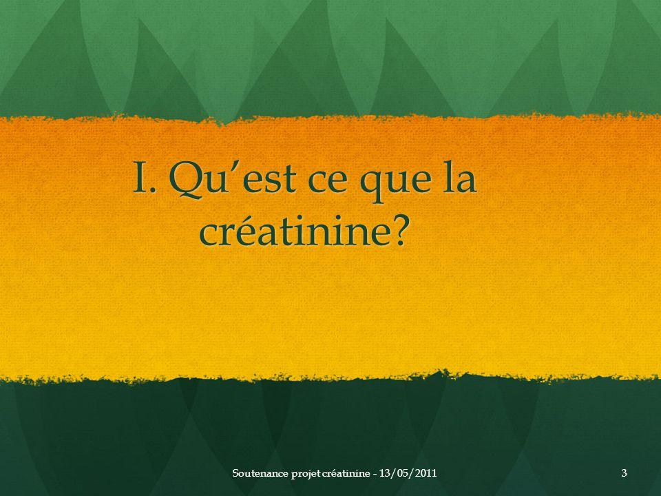 I. Quest ce que la créatinine? Soutenance projet créatinine - 13/05/20113