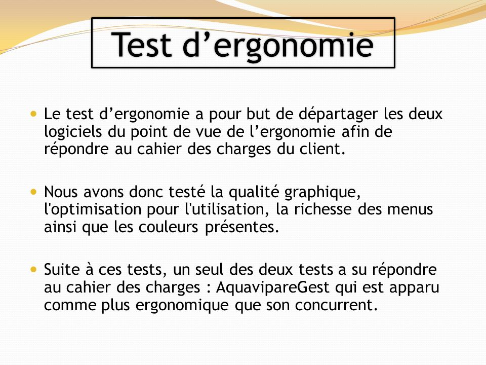 Le test dergonomie a pour but de départager les deux logiciels du point de vue de lergonomie afin de répondre au cahier des charges du client.