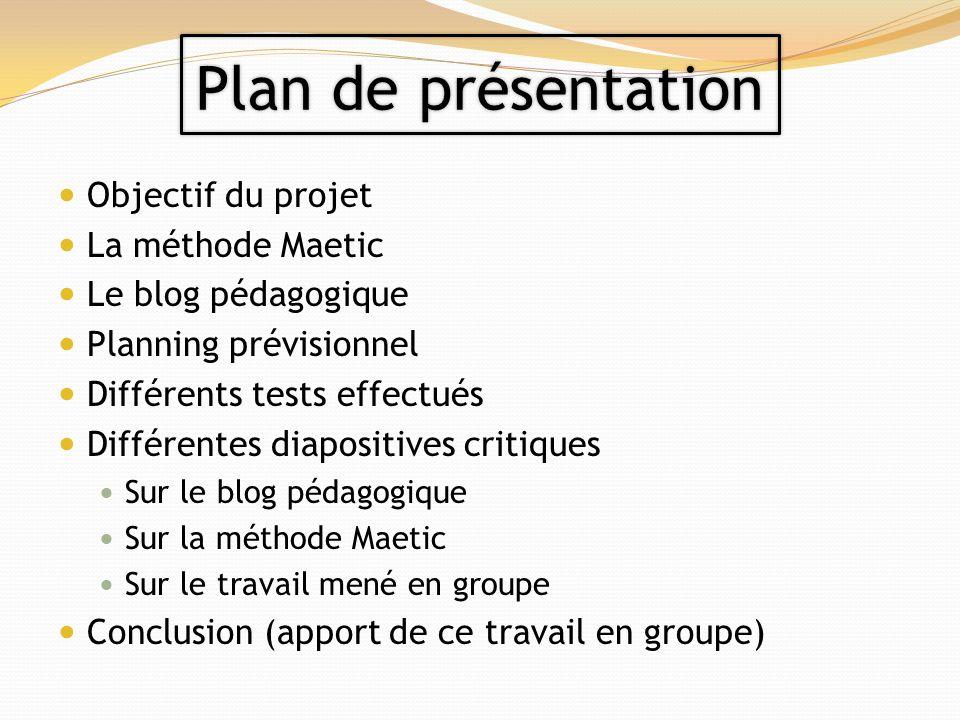 Objectif du projet La méthode Maetic Le blog pédagogique Planning prévisionnel Différents tests effectués Différentes diapositives critiques Sur le bl