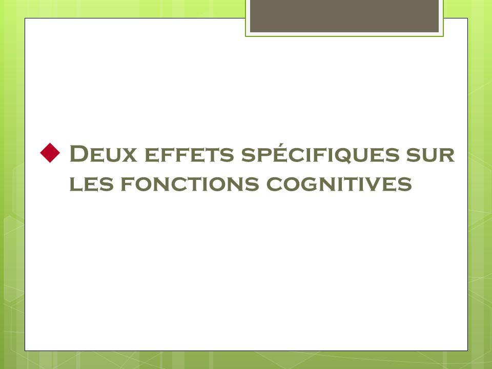 Deux effets spécifiques sur les fonctions cognitives