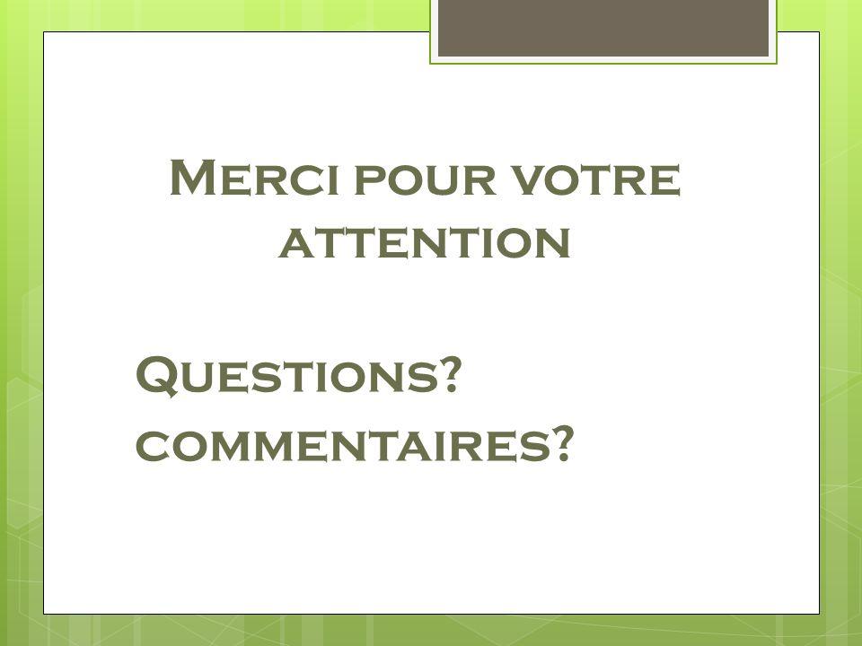 Merci pour votre attention Questions? commentaires?
