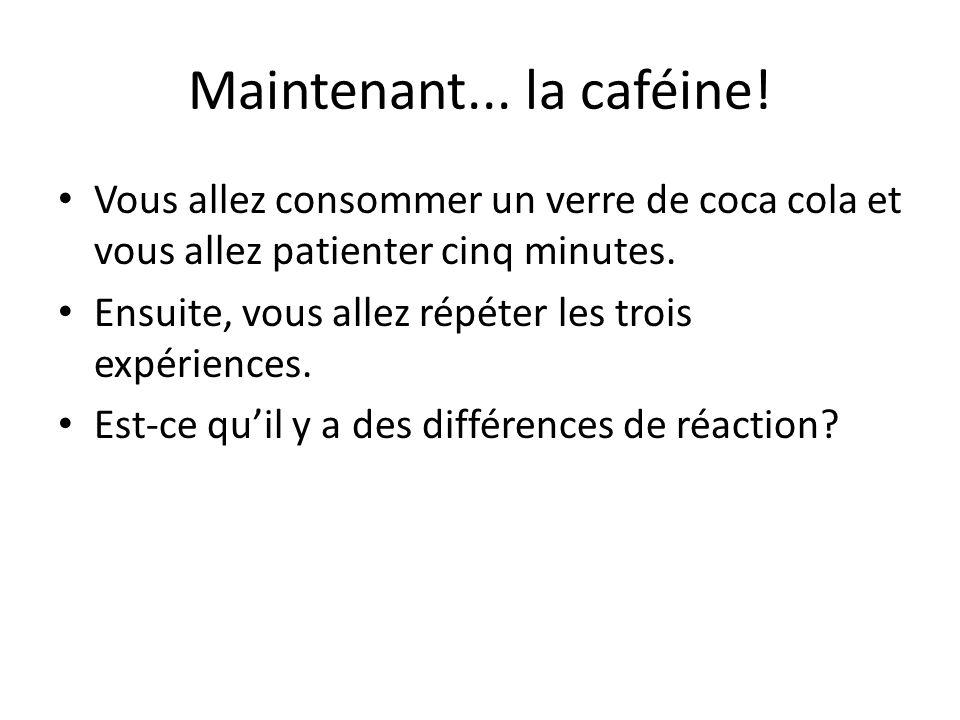 Maintenant... la caféine.