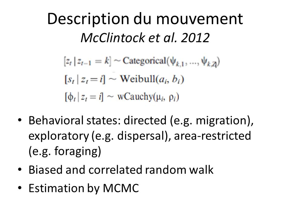 Description du mouvement McClintock et al. 2012 Behavioral states: directed (e.g. migration), exploratory (e.g. dispersal), area-restricted (e.g. fora