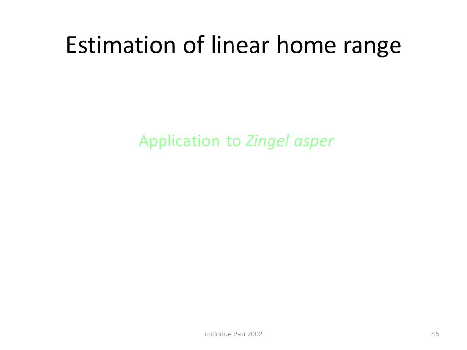 colloque Pau 200246 Estimation of linear home range Application to Zingel asper