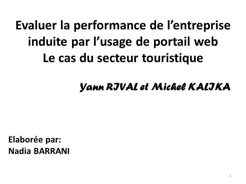 Evaluer la performance de lentreprise induite par lusage de portail web Le cas du secteur touristique Yann RIVAL et Michel KALIKA Elaborée par: Nadia
