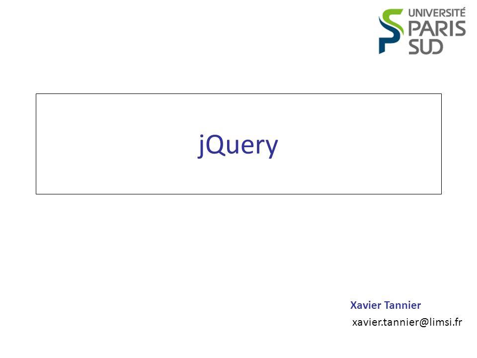 Programmation Web Xavier Tannier jQuery Manipulation de larbre DOM (2/2) // Ajoute du texte à la // fin de lélément $( #id ).append( texte ) // Ajoute du texte au // début de lélément $( #id ).prepend( texte ) // Supprime les éléments // ayant la classe « className » $( p ).remove( .className ) // Supprime lélément $( #id ).remove() // Vide lélément $( #id ).empty() 12
