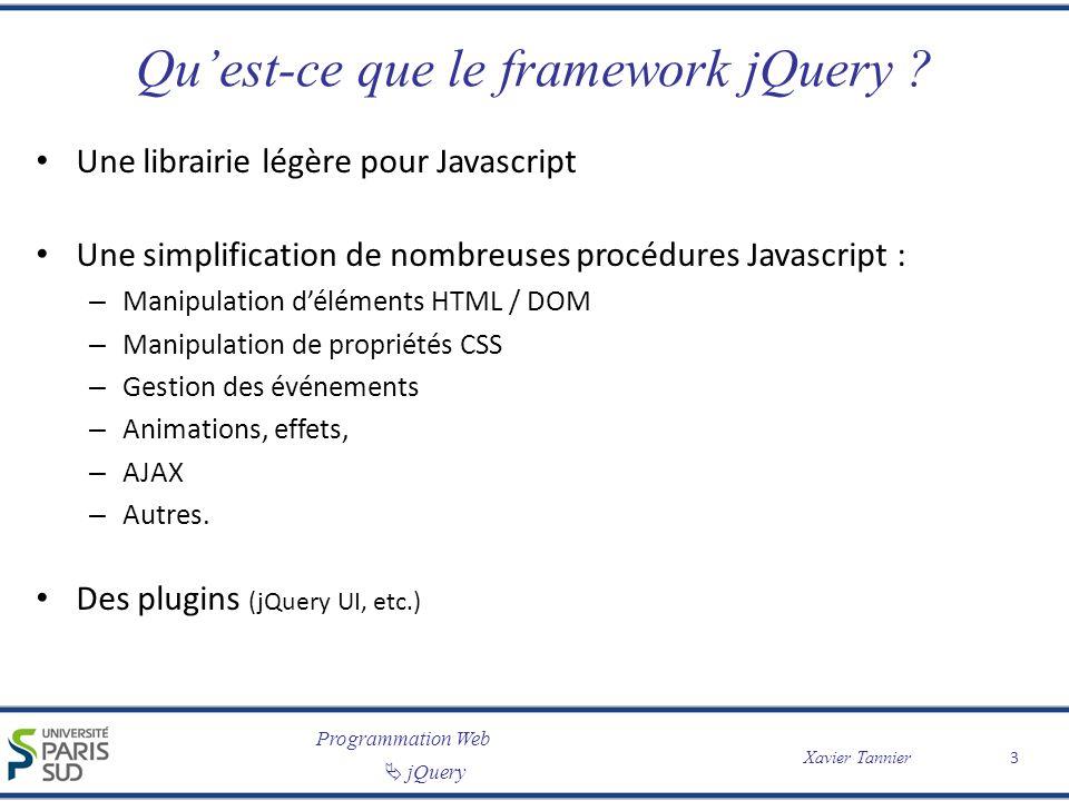 Programmation Web jQuery Xavier Tannier Quest-ce que le framework jQuery ? Une librairie légère pour Javascript Une simplification de nombreuses procé