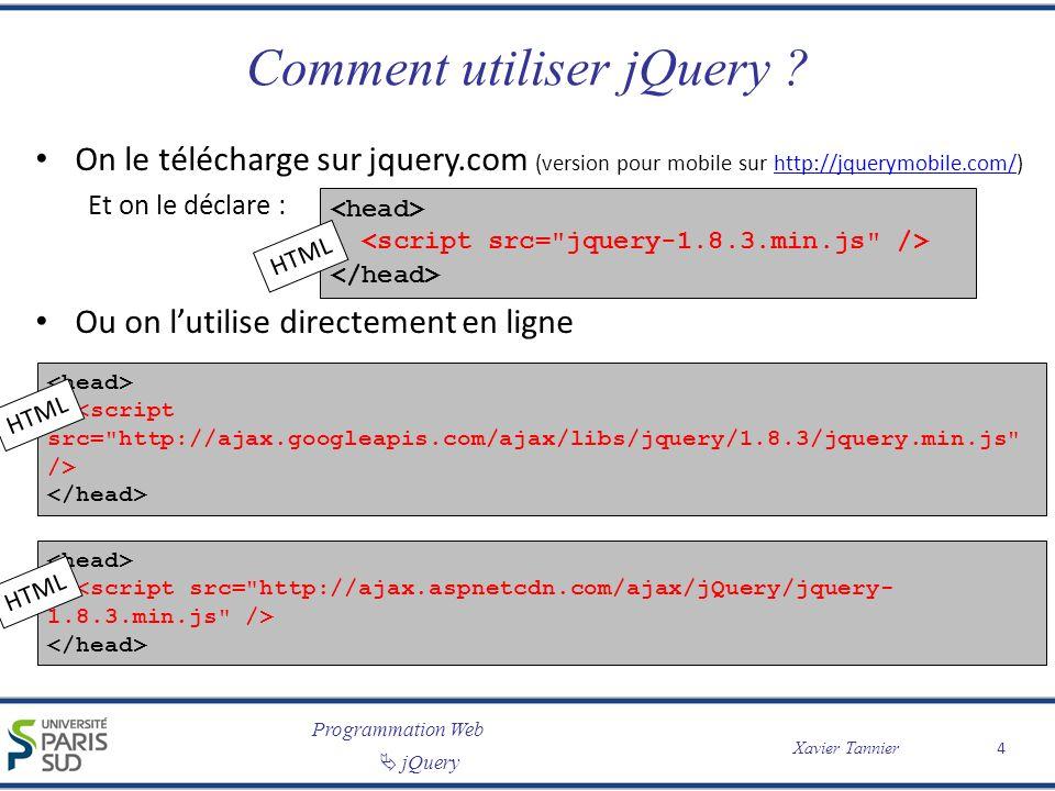 Programmation Web jQuery Xavier Tannier Comment utiliser jQuery ? On le télécharge sur jquery.com (version pour mobile sur http://jquerymobile.com/)ht