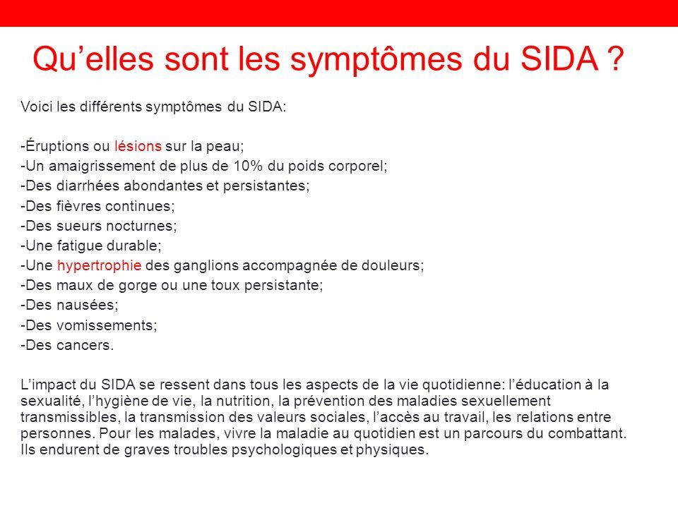 Quelles sont les symptômes du SIDA ? Voici les différents symptômes du SIDA: -Éruptions ou lésions sur la peau; -Un amaigrissement de plus de 10% du p