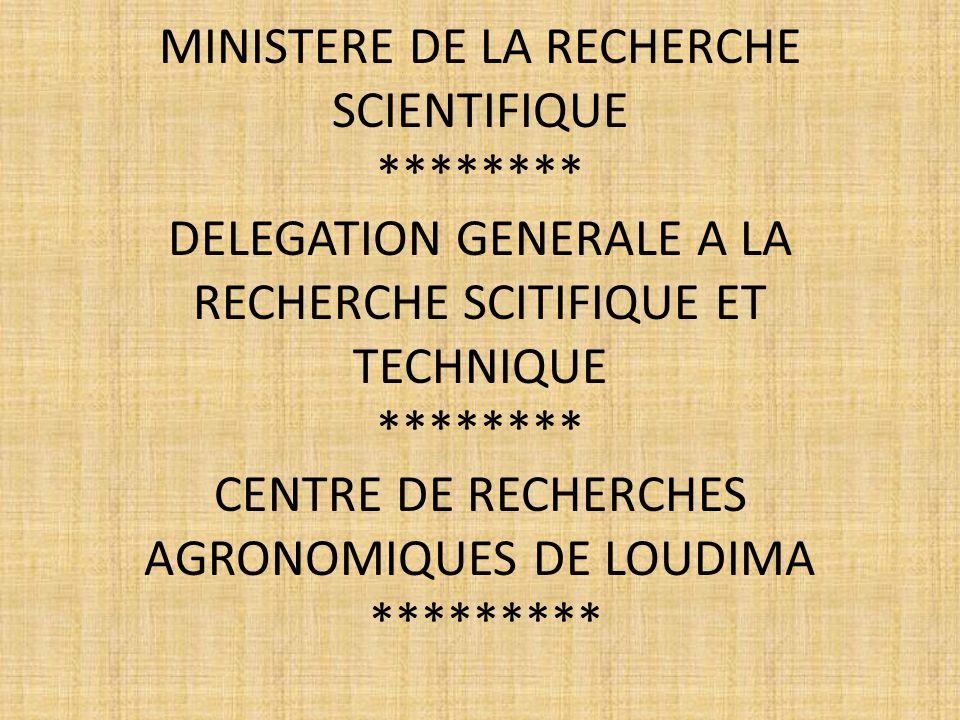 MINISTERE DE LA RECHERCHE SCIENTIFIQUE ******** DELEGATION GENERALE A LA RECHERCHE SCITIFIQUE ET TECHNIQUE ******** CENTRE DE RECHERCHES AGRONOMIQUES