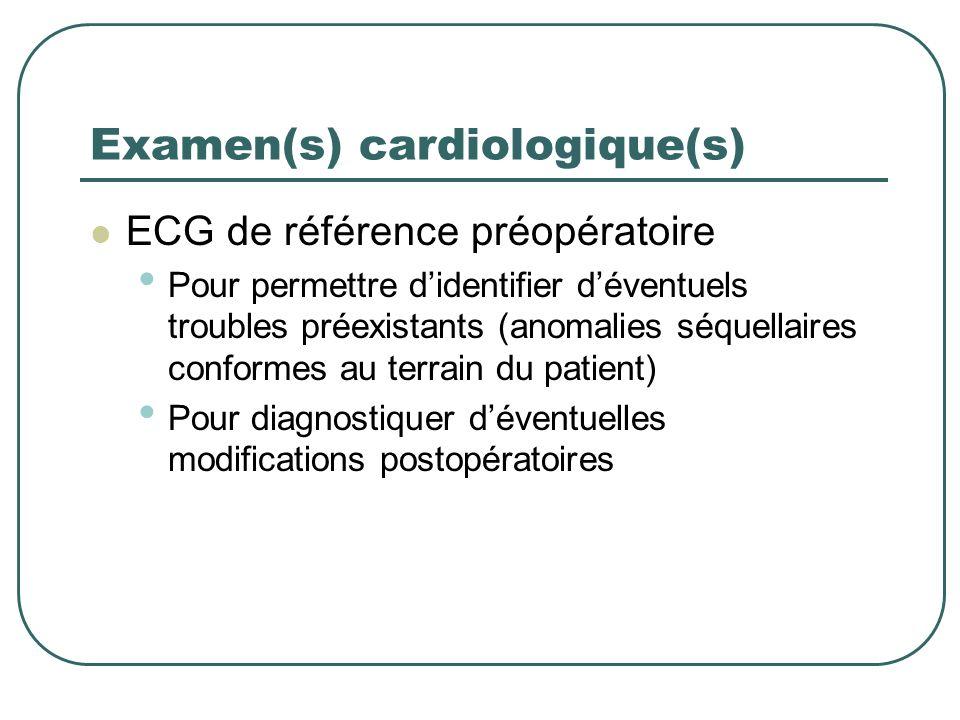 Examen(s) cardiologique(s) ECG de référence préopératoire Pour permettre didentifier déventuels troubles préexistants (anomalies séquellaires conforme