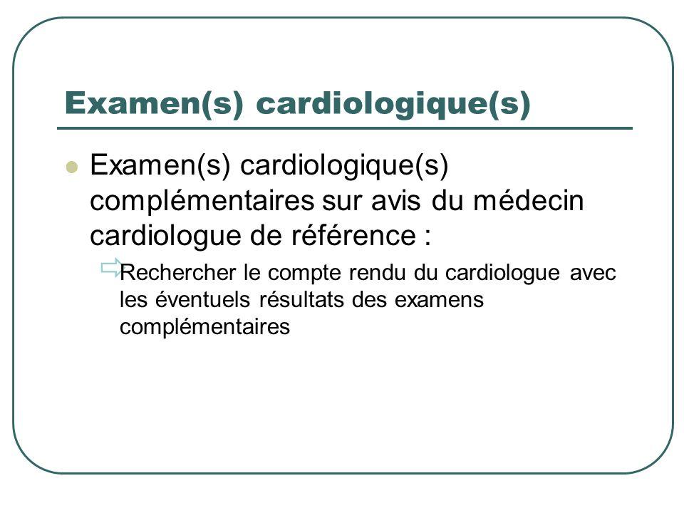 Examen(s) cardiologique(s) Examen(s) cardiologique(s) complémentaires sur avis du médecin cardiologue de référence : Rechercher le compte rendu du car