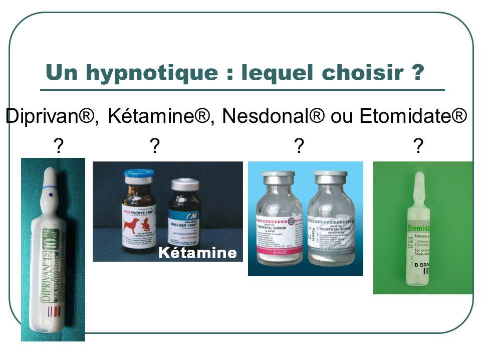 Un hypnotique : lequel choisir ? Diprivan®, Kétamine®, Nesdonal® ou Etomidate® ??? ?