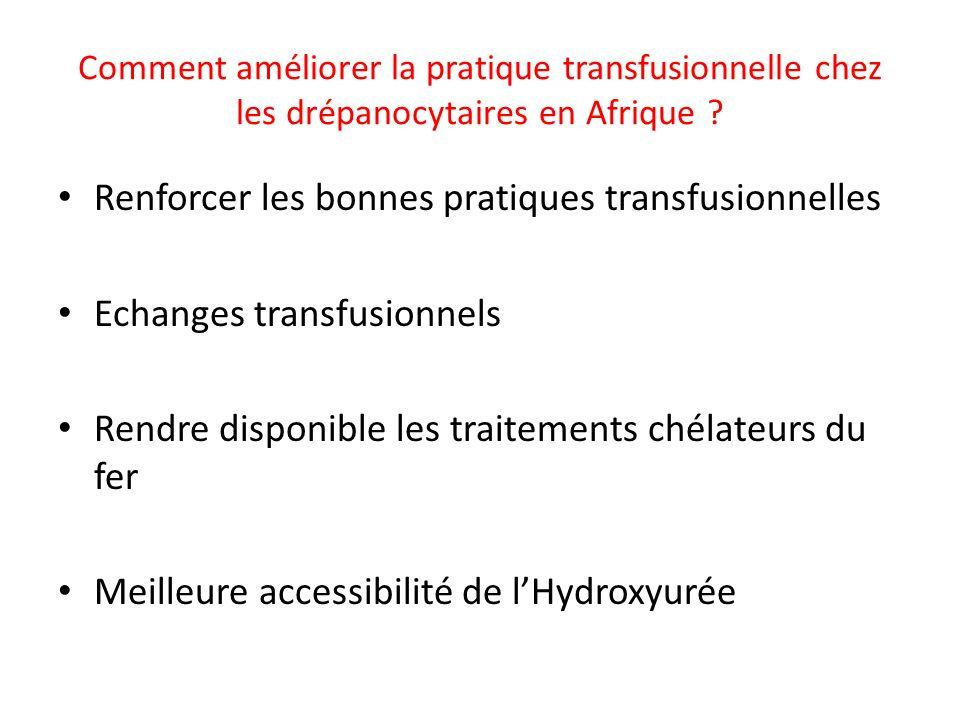 Comment améliorer la pratique transfusionnelle chez les drépanocytaires en Afrique ? Renforcer les bonnes pratiques transfusionnelles Echanges transfu