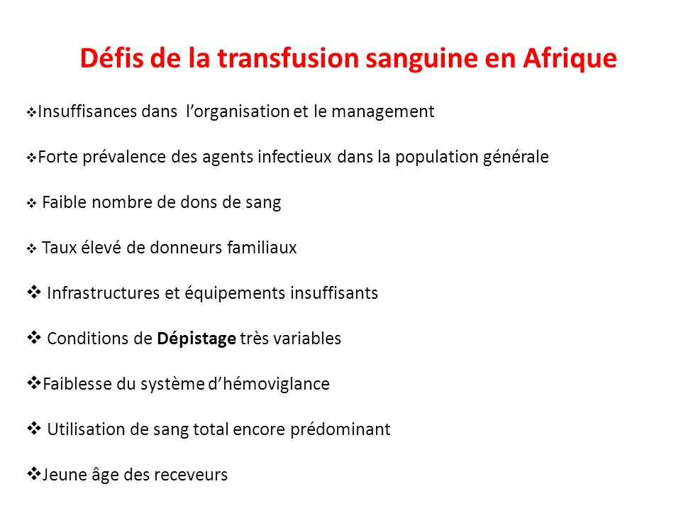 Défis de la transfusion sanguine en Afrique Insuffisances dans lorganisation et le management Forte prévalence des agents infectieux dans la populatio