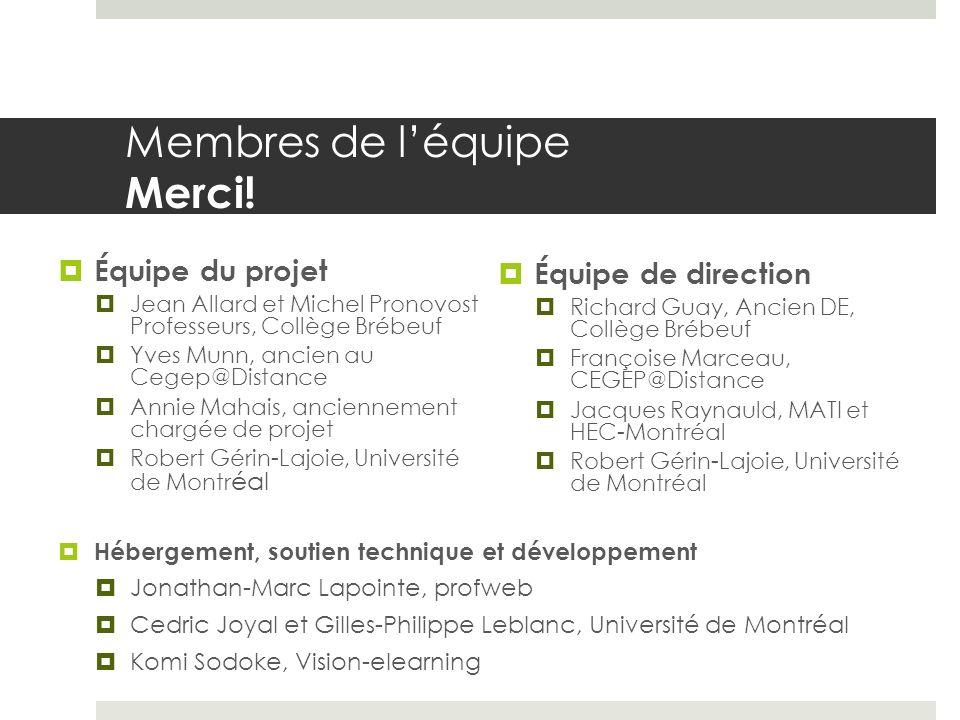 Membres de léquipe Merci! Équipe du projet Jean Allard et Michel Pronovost Professeurs, Collège Brébeuf Yves Munn, ancien au Cegep@Distance Annie Maha