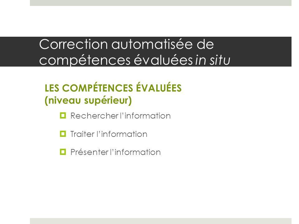 Correction automatisée de compétences évaluées in situ Rechercher linformation Traiter linformation Présenter linformation LES COMPÉTENCES ÉVALUÉES (n