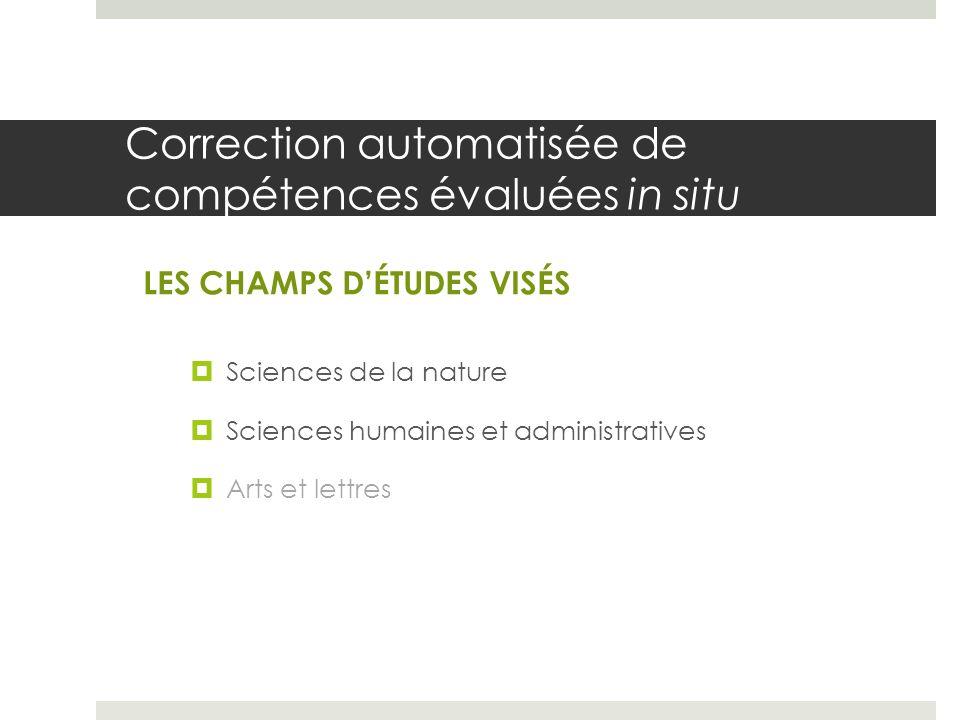 Correction automatisée de compétences évaluées in situ Sciences de la nature Sciences humaines et administratives Arts et lettres LES CHAMPS DÉTUDES V