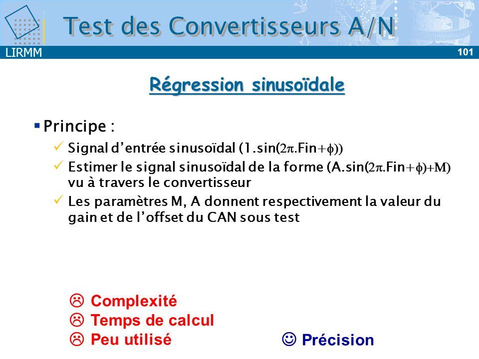 LIRMM 102 Test des Convertisseurs A/N Test par histogramme Temps PE Amplitude 0 CAN Code i Histogramme Paramètres Offset Offset Gain Gain NLD NLD NLI NLI Code i + - PE 0 Amplitude OU Temps