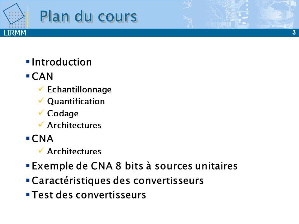 LIRMM 3 Plan du cours Introduction CAN Echantillonnage Quantification Codage Architectures CNA Architectures Exemple de CNA 8 bits à sources unitaires