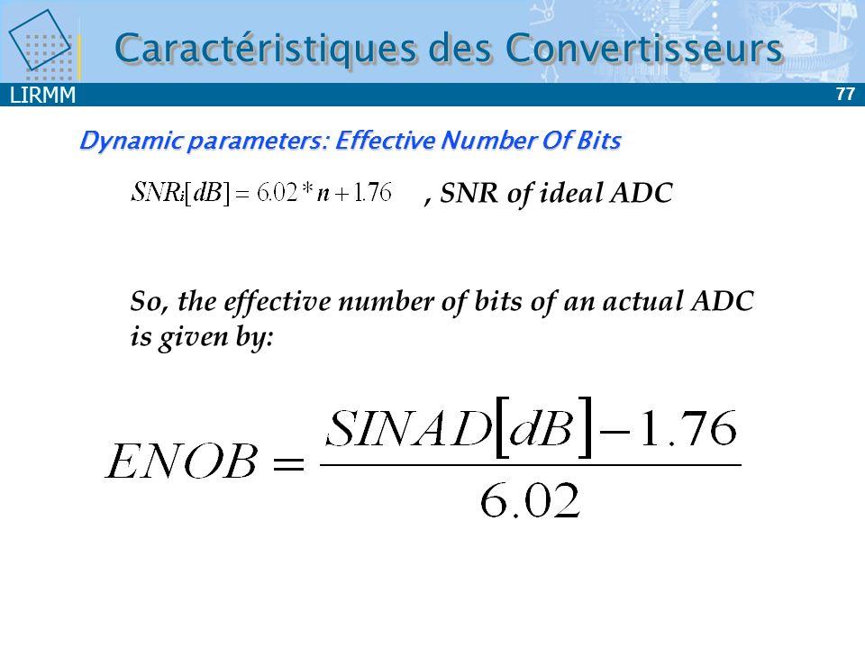 LIRMM 78 Dynamic parameters: Inter-Modulation Distortion Frequency Magnitude f1f1 2f 1 -f 2 2f 2 -f 1 f 1 +f 2 f2f2 2f 2 2f 1 f 1 -f 2 f 1 +2f 2 2f 1+ f 2 3f 2 3f 1 Caractéristiques des Convertisseurs