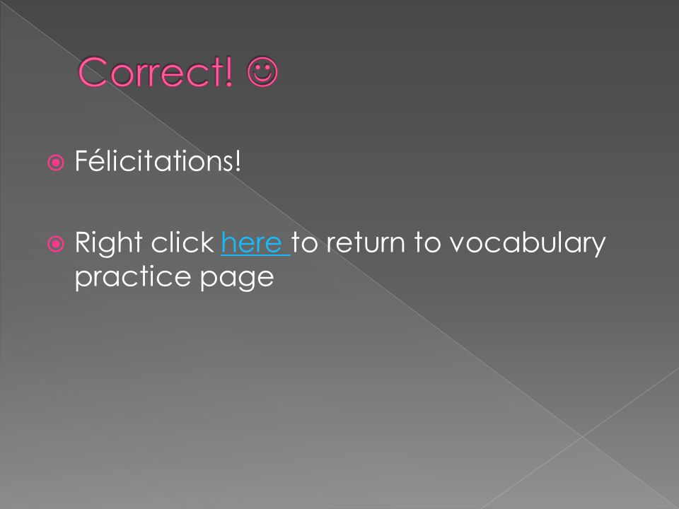 Essayez encore! Right click here to return to vocabulary pagehere