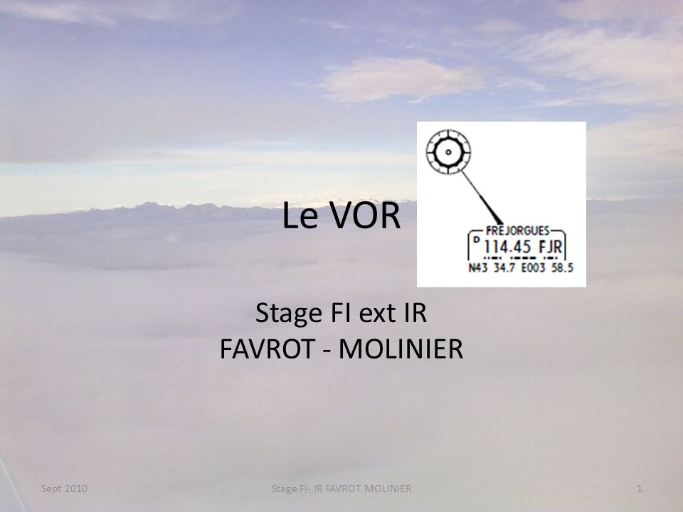 Le VOR Stage FI ext IR FAVROT - MOLINIER Sept 20101Stage FI- IR FAVROT MOLINIER