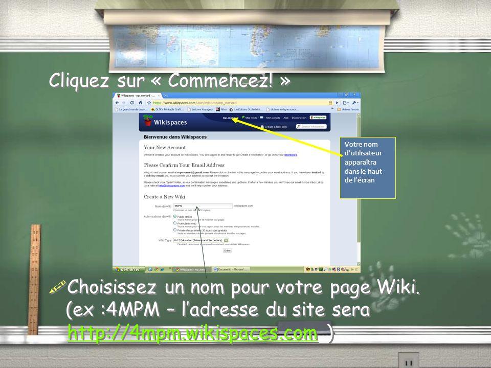 Cliquez sur « Commencez! » Choisissez un nom pour votre page Wiki. (ex :4MPM – ladresse du site sera http://4mpm.wikispaces.com ) http://4mpm.wikispac