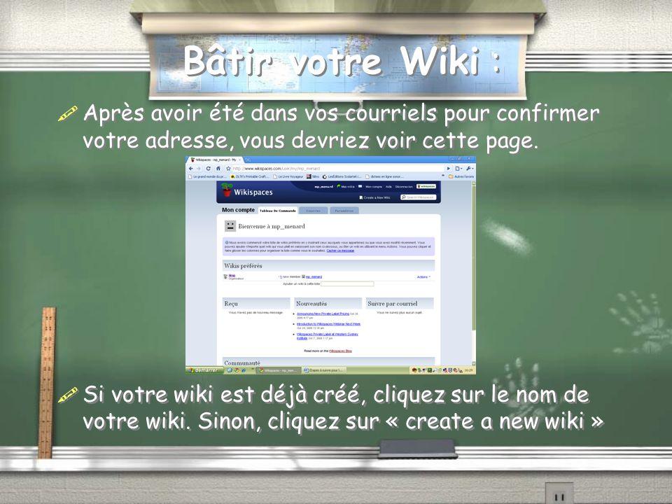 Bâtir votre Wiki : Après avoir été dans vos courriels pour confirmer votre adresse, vous devriez voir cette page. Si votre wiki est déjà créé, cliquez