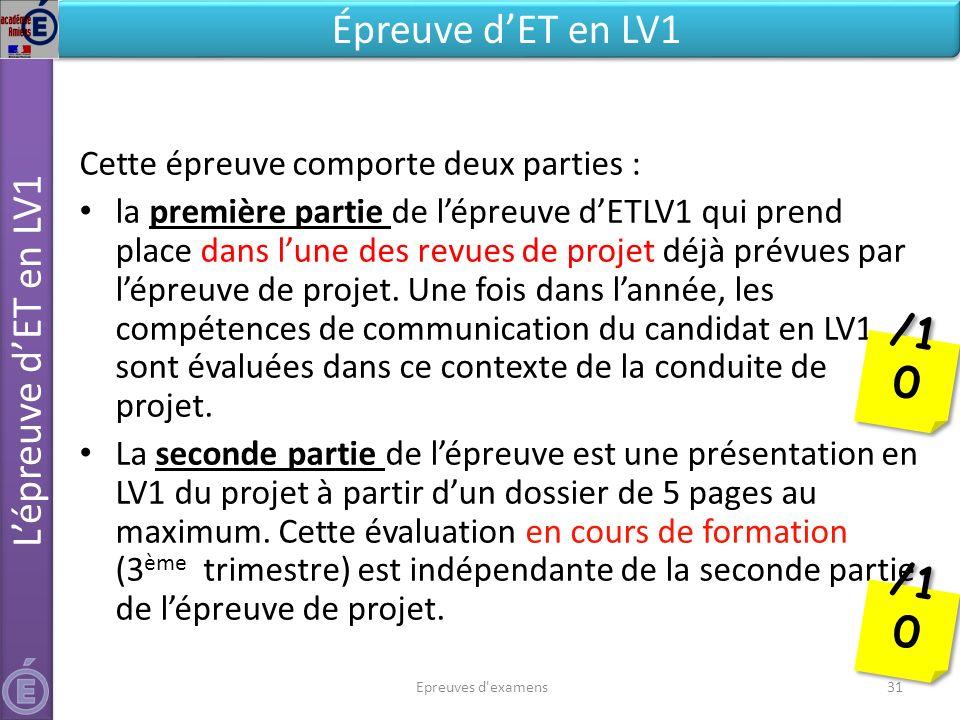 Epreuves d examens31 Lépreuve dET en LV1 Épreuve dET en LV1 Cette épreuve comporte deux parties : la première partie de lépreuve dETLV1 qui prend place dans lune des revues de projet déjà prévues par lépreuve de projet.