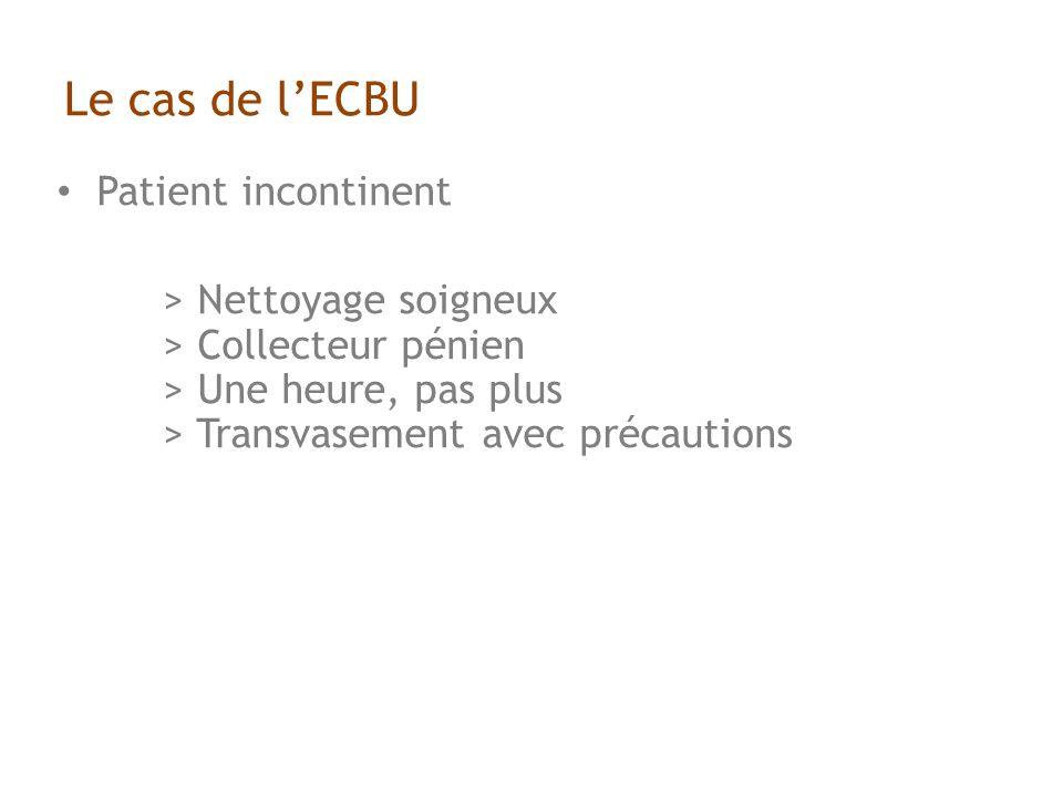 Le cas de lECBU Patient incontinent > Nettoyage soigneux > Collecteur pénien > Une heure, pas plus > Transvasement avec précautions