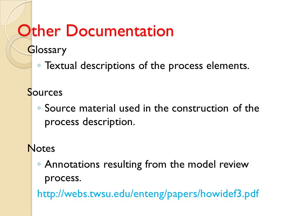 Other Documentation Glossary Textual descriptions of the process elements. Sources Source material used in the construction of the process description