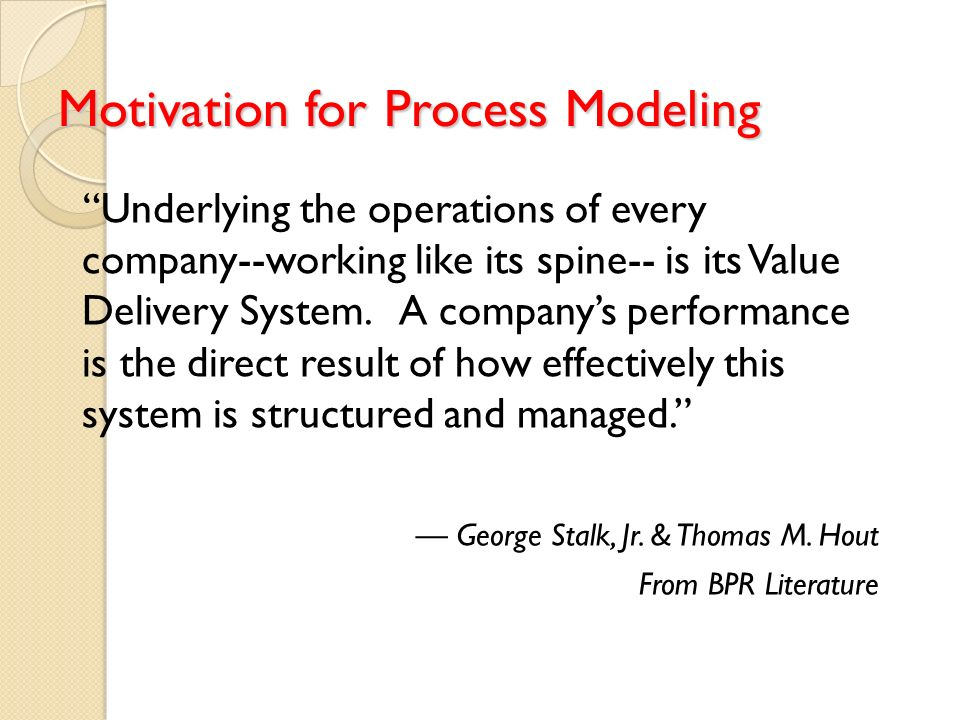 Motivation for Process Modeling Underlying the operations of every company--working like its spine-- is its Value Delivery System. A companys performa