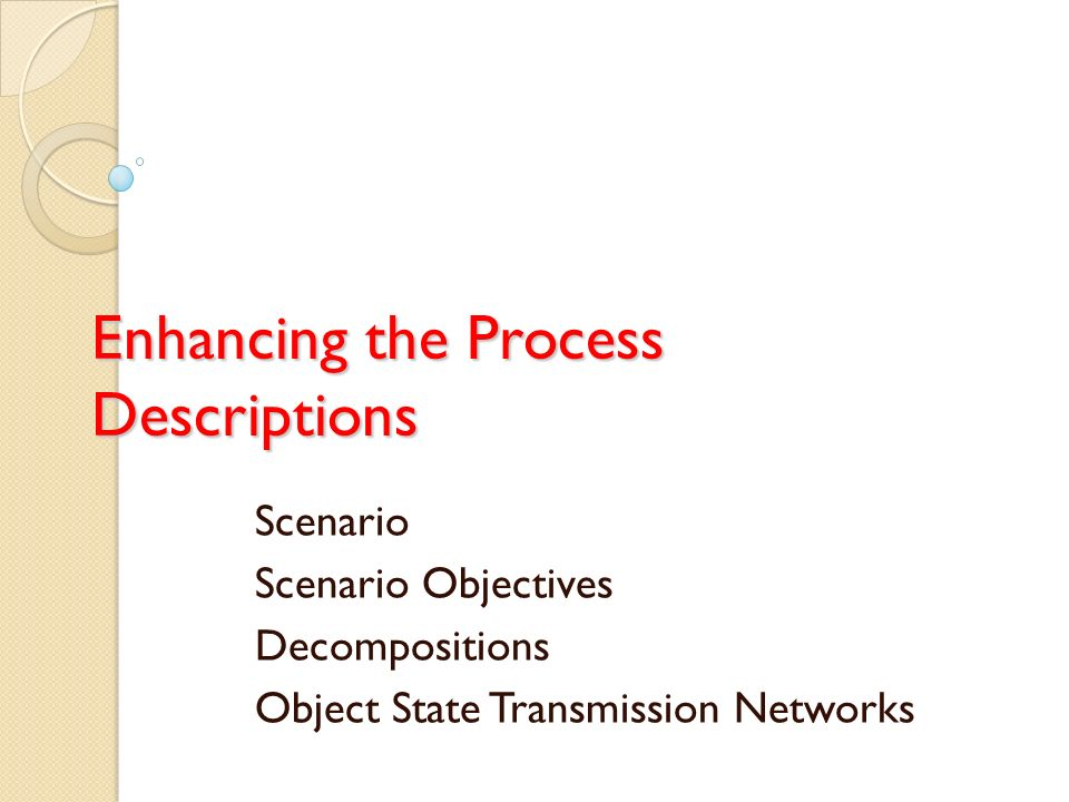 Enhancing the Process Descriptions Scenario Scenario Objectives Decompositions Object State Transmission Networks