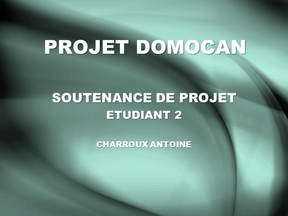 PROJET DOMOCAN SOUTENANCE DE PROJET ETUDIANT 2 CHARROUX ANTOINE