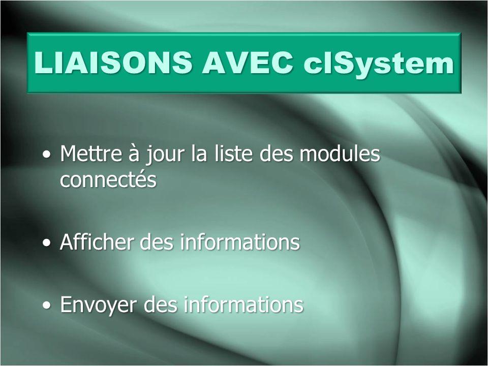 LIAISONSAVEC clSystem LIAISONS AVEC clSystem Mettre à jour la liste des modules connectésMettre à jour la liste des modules connectés Afficher des informationsAfficher des informations Envoyer des informationsEnvoyer des informations