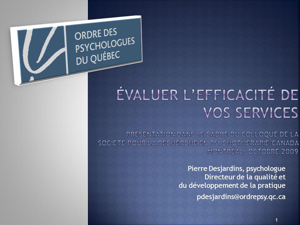 Pierre Desjardins, psychologue Directeur de la qualité et du développement de la pratique pdesjardins@ordrepsy.qc.ca 1
