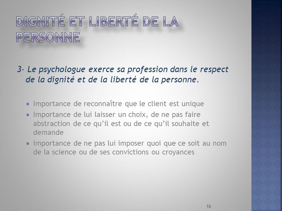 3- Le psychologue exerce sa profession dans le respect de la dignité et de la liberté de la personne. Importance de reconnaître que le client est uniq
