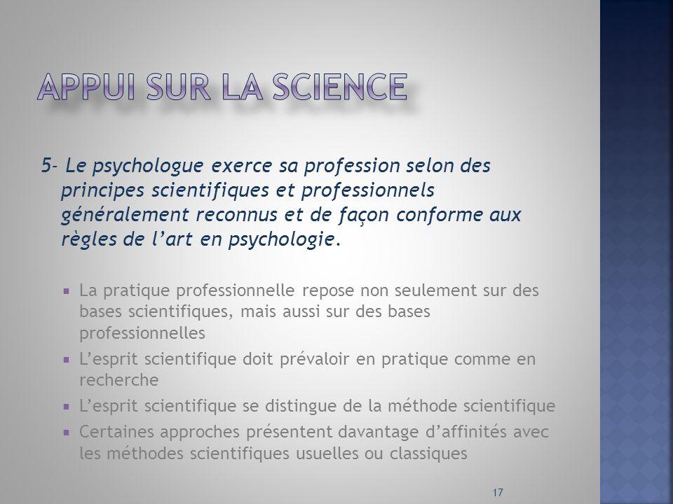 5- Le psychologue exerce sa profession selon des principes scientifiques et professionnels généralement reconnus et de façon conforme aux règles de la