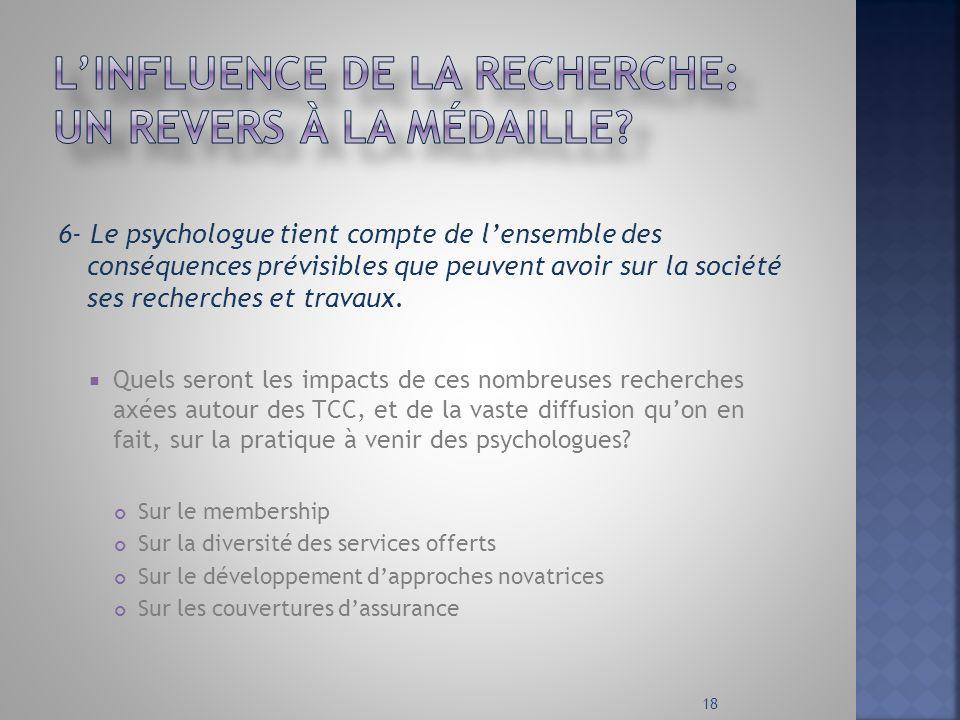 6- Le psychologue tient compte de lensemble des conséquences prévisibles que peuvent avoir sur la société ses recherches et travaux. Quels seront les