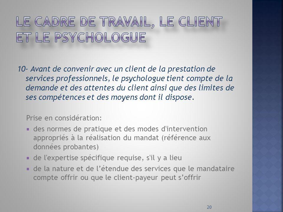 10- Avant de convenir avec un client de la prestation de services professionnels, le psychologue tient compte de la demande et des attentes du client