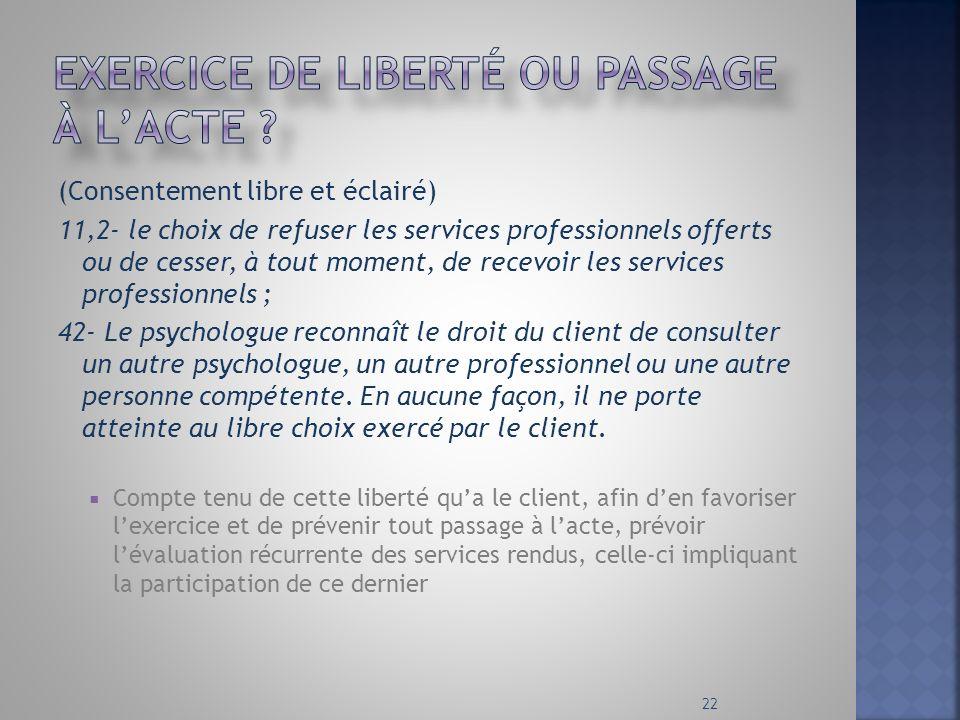(Consentement libre et éclairé) 11,2- le choix de refuser les services professionnels offerts ou de cesser, à tout moment, de recevoir les services pr